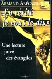 En verité je vous le dis ; une lecture juive des évangiles - Couverture - Format classique