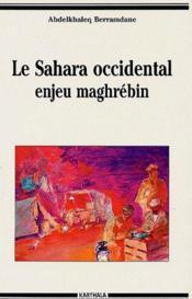 Le Sahara occidental ; enjeu maghrébin - Couverture - Format classique