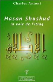 Voie De L Itlaq Hasan Shushud, (La) - Couverture - Format classique