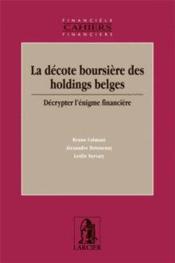 La decote boursiere des holdings belges : decrypter l'enigme financiere - Couverture - Format classique