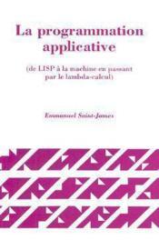 La programmation applicative ; de LISP à la machine en passant par le lambda-calcul - Couverture - Format classique