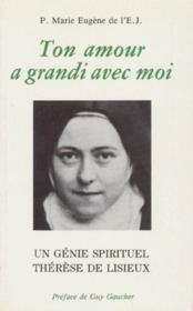 Ton amour a grandi avec moi, un génie spirituel ; Thérèse de Lisieux - Couverture - Format classique