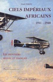 Ciels impériaux africains 1911-1940 ; les pionniers belges et français - Couverture - Format classique