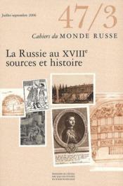 Cahiers du monde russe et soviétique T.47-3 ; la Russie au XVIII, sources et histoires - Couverture - Format classique