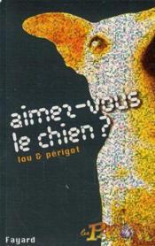 Aimez-Vous Le Chien ? - Couverture - Format classique
