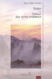 Tolkien ou l'amour des vertus ordinaires - Couverture - Format classique