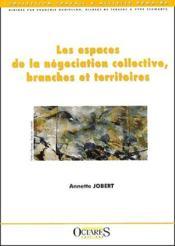 Les espaces de la négociation collective, branches et territoires - Couverture - Format classique