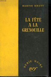 La Fete A La Grenouille. ( And All Flesh Died). Collection : Serie Noire Sans Jaquette N° 326 - Couverture - Format classique