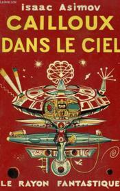 Cailloux Dans Le Ciel. Collection : Le Rayon Fantastique. - Couverture - Format classique
