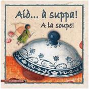Aio... a suppa ! a la soupe ! - Couverture - Format classique