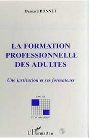 La formation professionnelle des adultes ; une institution et ses formateurs - Intérieur - Format classique