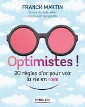 Optimistes ! 20 règles d'or pour voir la vie en rose - Couverture - Format classique