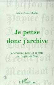 Je pense donc j'archive ; l'archive dans la société de l'information - Intérieur - Format classique