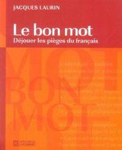 Le bon mot ; déjouer les pièges du français - Intérieur - Format classique