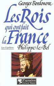 Les rois qui ont fait la France ; les Capétiens t.3 ; Philippe le Bel - Intérieur - Format classique