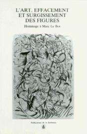 L'art, effacement et surgissement des figures ; hommage à Marc Le Bot - Couverture - Format classique