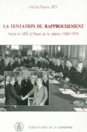 La tentation du rapprochement ; France et URSS à l'heure de la détente (1964-1974) - Couverture - Format classique