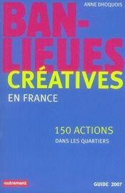 Banlieues créatives en france ; 150 actions dans les quartiers ; guide 2007 - Intérieur - Format classique
