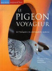 Le pigeon voyageur ; de l'antiquité à la colombophilie moderne - Intérieur - Format classique