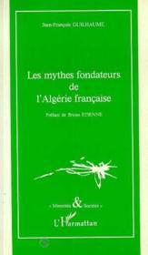 Les mythes fondateurs de l'Algerie francaise - Couverture - Format classique