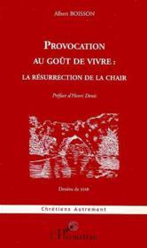 Provocation au goût de vivre : la résurrection de la chair - Couverture - Format classique