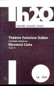 Théâtre futuriste italien t.2 ; anthologie critique - Couverture - Format classique