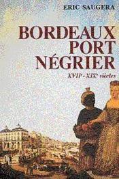 BORDEAUX PORT NEGRIER. XVIIe XIXe SIECLES. CHRONOLOGIE ECONOMIE IDEOLOGIE - Couverture - Format classique