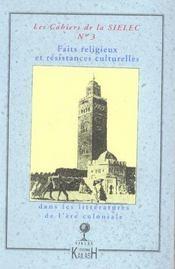 Cahiers Du Sielec T.3 ; Faits Religieux Et Résistances Culturelles Dans Les Littératures De L'Ere Coloniale - Intérieur - Format classique