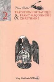 Tradition Initiatique Et Franc Maconnerie Chretienne T.2 - Couverture - Format classique