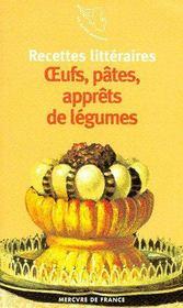 Recettes littéraires ; oeufs, pâtes, apprêts de légumes - Couverture - Format classique