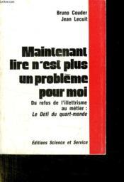 Maintenant Lire N Est Plus Un Probleme Pour Moi. Du Refus De L Illetrisme Au Metier: Le Defi Du Quart Monde. - Couverture - Format classique
