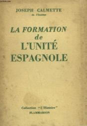 La Formation De L'Unite Espagnole. - Couverture - Format classique