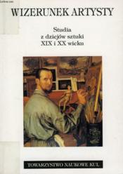 WIZERUNEK ARTYSTY, STUDIA Z DZIEJOW SZTUKI XIX i XX WIEKU - Couverture - Format classique