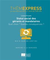 Statut social des gérants et mandataires ; quel choix ? quelles conséquences ? - Couverture - Format classique
