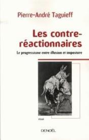 Les contre-réactionnaires ; le progressisme entre illusion et imposture - Couverture - Format classique