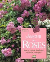 L'Amour Des Roses. Bien Les Choisir Les Planter Les Tailler Les Soigner - Intérieur - Format classique