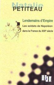 Lendemains d'empire ; les soldats de napoleon dans la france du xix siecle - Intérieur - Format classique