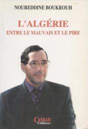 L'Algérie entre le mauvais et le pire - Couverture - Format classique