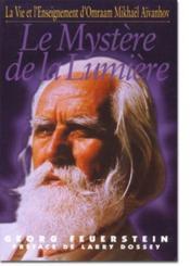 Le mystère de la lumière ; la vie et l'enseignement d'Omraam Mikhäel Aïvanhov - Couverture - Format classique