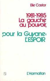 1981-1985 la gauche au pouvoir ; pour la Guyane : l'espoir - Couverture - Format classique