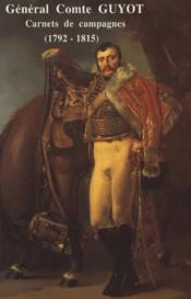 Général comte Guyot ; carnets de campagnes (1792-1815) - Couverture - Format classique
