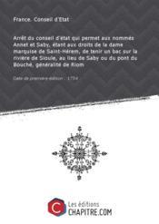 Arrêt du conseil d'état qui permet aux nommés Annet et Saby, étant aux droits de la dame marquise de Saint-Hérem, de tenir un bac sur la rivière de Sioule, au lieu de Saby ou du pont du Bouché, généralité de Riom [Edition de 1754] - Couverture - Format classique