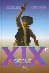 Itineraires Litteraires - Xixe Siecle, Livre De L'Eleve Relie - Intérieur - Format classique