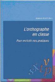 L'Orthographe En Classe ; Pour Enrichir Nos Pratiques - Intérieur - Format classique