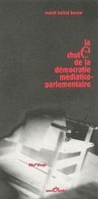 La chute de la démocratie médiatico-parlementaire - Couverture - Format classique