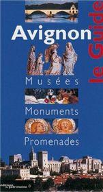 Avignon le guide ; musées, monuments, promenades - Intérieur - Format classique
