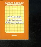 Le Français aux examens professionnels. C.A.P., B.E.P., B.P... - Couverture - Format classique