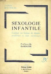 Sexologie Infantile, L'Enfant, Cet Homme De Demain, Probleme A Cent Inconnues - Couverture - Format classique