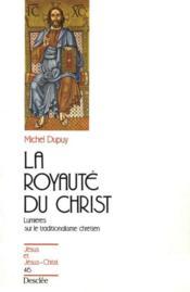 La royauté du Christ, lumières sur le traditionalisme chrétien - Couverture - Format classique