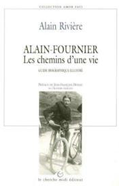 Alain-fournier les chemins d'une vie - Couverture - Format classique